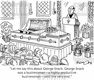 dedication cartoon humor: '...George Snack was a...highly productive businessman - until the very end.'