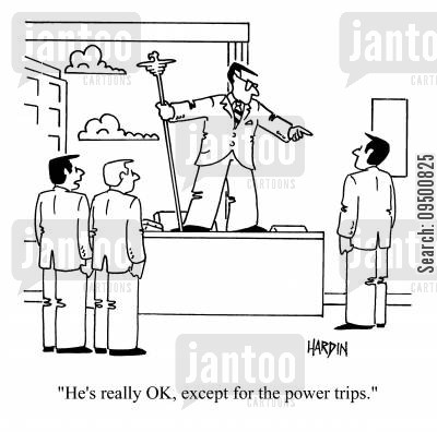 power trips cartoon humor: 'He's really OK, except for the power trips.'