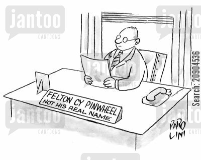 hief executive cartoon humor: Felton CY Pinwheel (Not his real name).