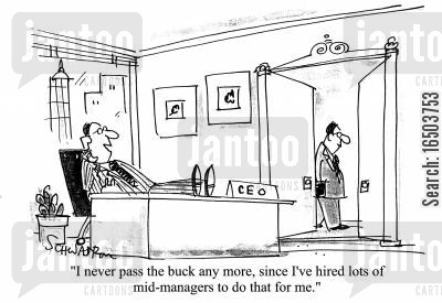 mid-manager cartoon humor: 'I never pass the buck anymore, since I've hired lots of mid-managers to do that for me.'