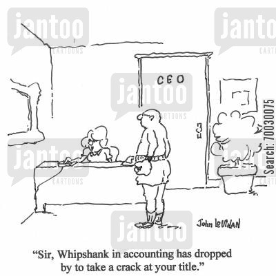 job title cartoon humor: 'Sir, Whipshank in accounting has dropped by to take a crack at your title.'