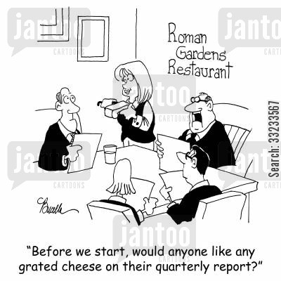 italian restaurant cartoon humor: 'Before we start, would anyone like any grated cheese on their quarterly report?'