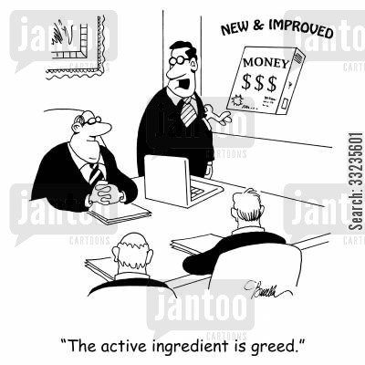 new and improved cartoon humor: 'The active ingredient is greed.'