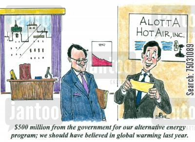 deficit cartoon humor: '$500 million from the government for our alternative energy program; we should have believed in global warming last year.'
