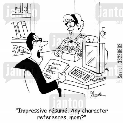 character reference cartoon humor: 'Impressive résumé. Any character references, mom?'