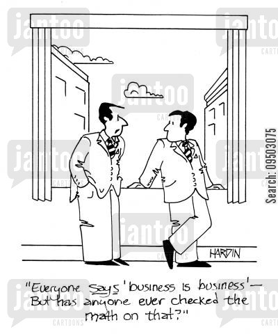 backed up cartoon humor: 'Everyone says 'business is business' - But has anyone ever checked the math on that?'