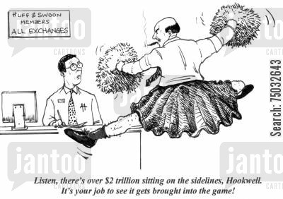 sideline cartoon humor: 'Listen, there's over $2 trillion sitting on the sidelines, Hookwell. It's your job to see it gets brought into the game!'