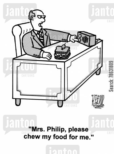 pas cartoon humor: 'Mrs. Philip, please chew my food for me.'