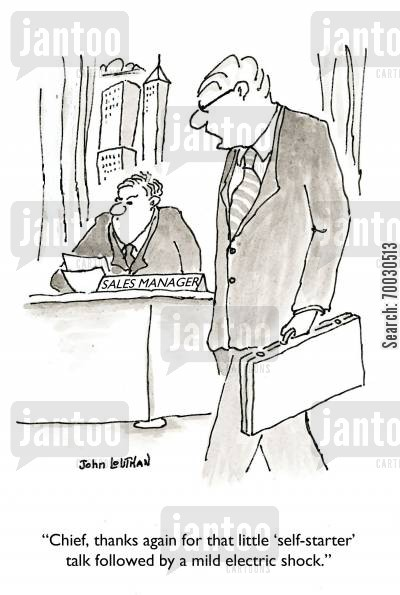 sales force cartoon humor: 'Chief, thanks again for that little 'self-starter' talk followed by a mild electric shock.'