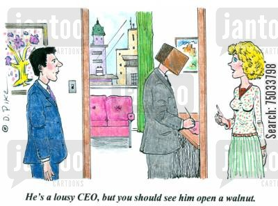 exec cartoon humor: 'He's a lousy CEO, but you should see him open a walnut.'