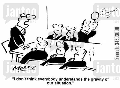 messing around cartoon humor: I don't think everybody understands the gravity of our situation.