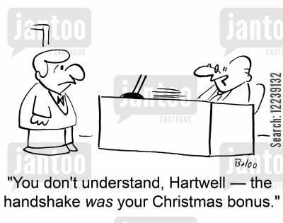 christmas bonuses cartoon humor: 'You don't understand, Hartwell -- the handshake WAS your Christmas bonus.'