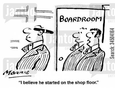 starting out cartoon humor: I believed he started on the shop floor.