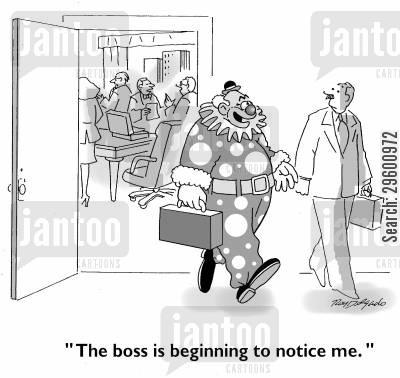 clown costumes cartoon humor: 'The boss is beginning to notice me.'
