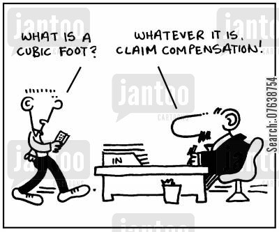 cubic foot cartoon humor: 'What's a cubic foot?' - 'Whatever it is claim compensation.'