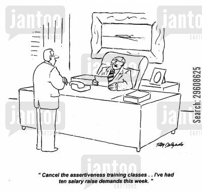 demanded cartoon humor: 'Cancel the assertiveness training classes... I've had ten salary raise demands this week.'