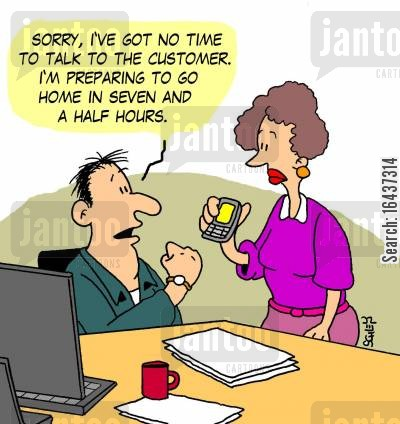 customer services cartoon humor: 'Sorry, I can't talk to the customer. I'm preparing to go home in seven and a half hours.'