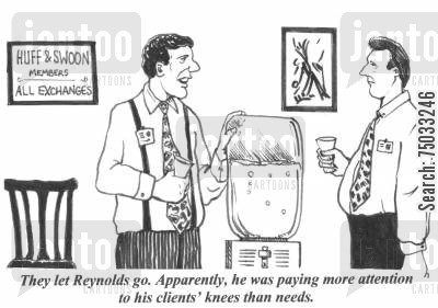 sexual harassment cartoon humor: 'They let Reynolds go. Apparently, he was paying more attention to his clients' knees than needs.'