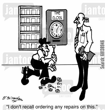 time clock cartoon humor: 'I don't recall ordering any repairs on this.'