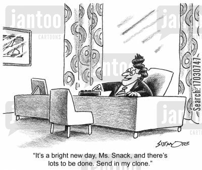 genetic engineering cartoon humor: 'It's a bright new day, Ms. Snack, and there's lots to be done. Send in my clone.'