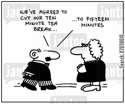 staffing review cartoon humor: 'We've agreed to cut our ten minute tea break, to fifteen minutes.'