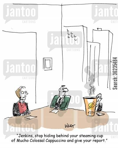 cappuccino cartoon humor: Jenkins, stop hiding behind your cup of coffee and give your report.