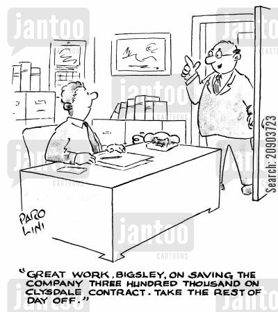 commends cartoon humor: 'Great work, Bigsley, on saving the company three hundred thousand on clysdale contract. Take the rest of the day off.'