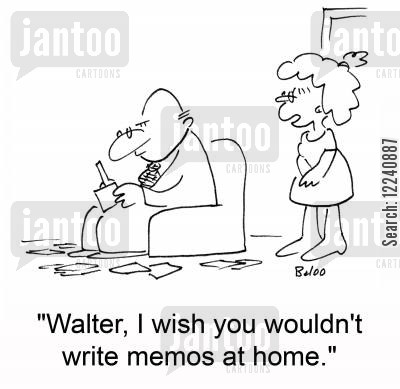 correspondance cartoon humor: 'Walter, I wish you wouldn't write memos at home.'