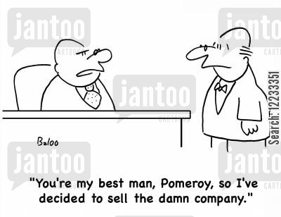 selling up cartoon humor: 'You're my best man, Pomeroy, so I've decided to sell the damn company.'