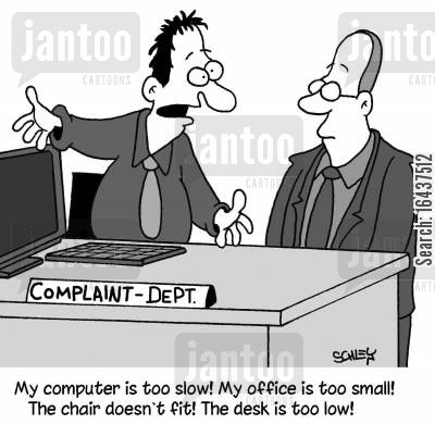 office environments cartoon humor: 'My computer is too slow! My office is too small! The chair doesn't fit! The desk is too low!'