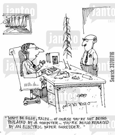 shreds cartoon humor: 'Don't be silly, Ralph...of course you're not being replaced by a computer...you're being replaced by an electric paper shredder.'