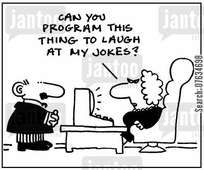 computer programmers cartoon humor: Can you program this thing to laugh at my jokes?