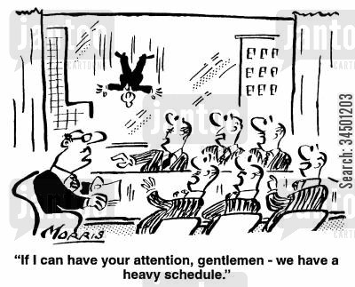 timetable cartoon humor: If I can have your attention, gentlemen- we have a heavy schedule.