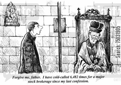 cold call cartoon humor: 'Forgive me, father. I have cold-called 6,482 times for a major stock brokerage since my last confession.'