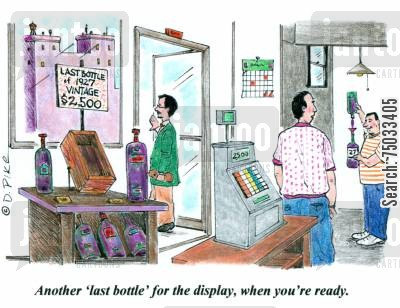 retailer cartoon humor: 'Another 'last bottle' for the display, when you're ready.'