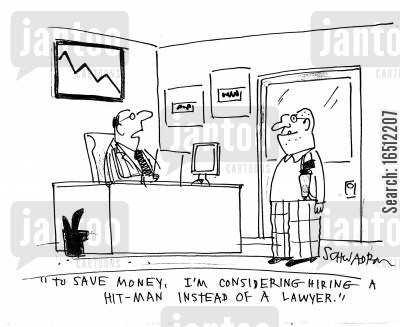 consider cartoon humor: 'To save money, I'm considering hiring a hit-man instead of a lawyer.'