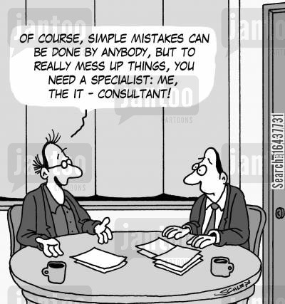 business consultants cartoon humor: 'Of course, simple mistakes can be done by anybody, but to really mess up things, you need a specialist: me, the IT consultant!'
