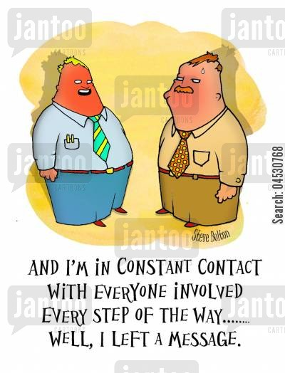 contact cartoon humor: 'And I'm in constant contact with everyone involved every step of the way... Well, I left a message.'
