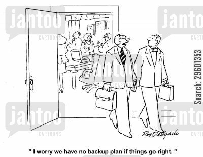 negative cartoon humor: 'I worry we have no backup plan if things go right.'