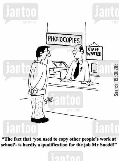 photocopier cartoon humor: 'The fact that 'you used to copy other people's work at school' is hardly a qualification for the job, Mr Snodd'