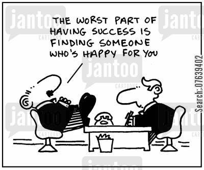 success story cartoon humor: 'The worst part of having success is finding someone who's happy for you.'
