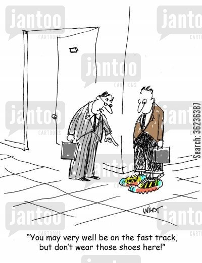 fast track cartoon humor: 'You may very well be on the fast track, but don't wear those shoes here!'