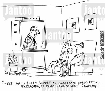 television report cartoon humor: 'Next...an in-depth report on corporate corruption - excluding, of course, our parent company.'