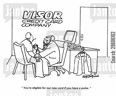 credit cards cartoon humor: 'You're eligible for our new card if you have a pulse.'