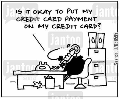 loan payment cartoon humor: 'Is it okay to put my credit card payment on my credit card?'