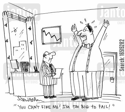 too big to fail cartoon humor: 'You can't fire me! I'm too big to fail!'