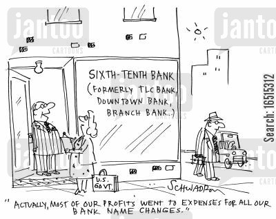 name changes cartoon humor: 'Actually, most of our profits went to expenses for all our bank name changes.'