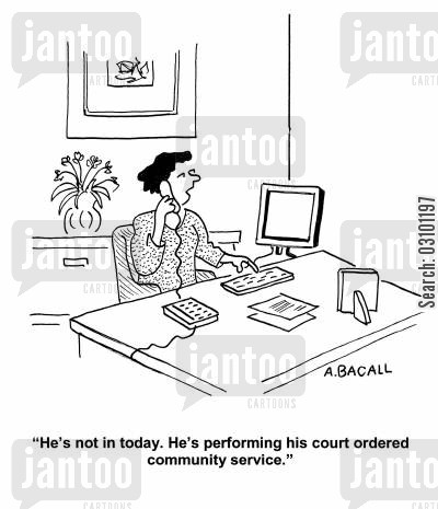 out of office cartoon humor: 'He's not in today. He's performing his court ordered community service.'