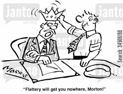 flattering cartoon humor: 'Flattery will get you nowhere, Morton!'