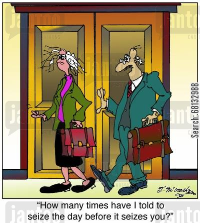 cubicle farm cartoon humor:  'How many times have I told to seize the day before it seizes you?'